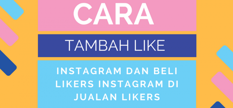 Cara Tambah Like Instagram dan Beli Likers Instagram di Jualan Likers