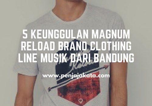 5 Keunggulan Magnum Reload Brand Clothing Line Musik dari Bandung