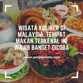 Wisata Kuliner di Malaysia, Tempat Makan Terkenal Ini Wajib Banget Dicoba