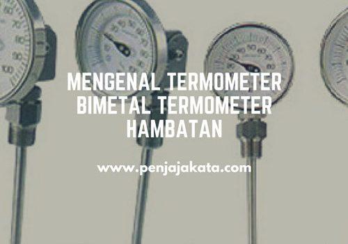 Mengenal Termometer Bimetal Termometer Hambatan