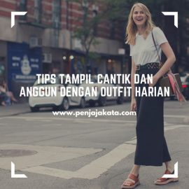 Tips Tampil Cantik dan Anggun dengan Outfit Harian