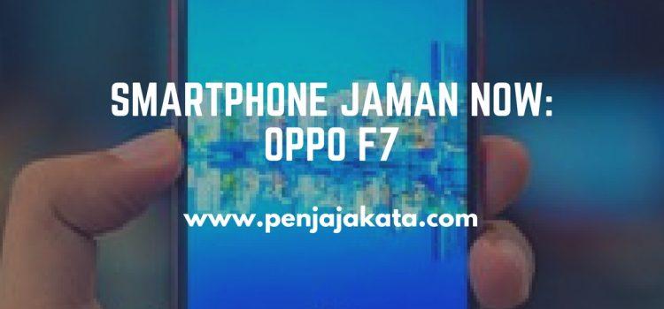 Smartphone Jaman Now: Oppo F7