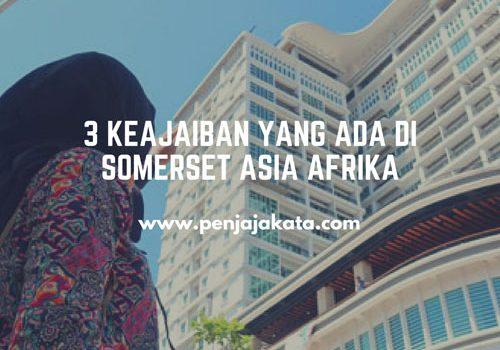 3 Keajaiban yang Ada di Somerset Asia Afrika