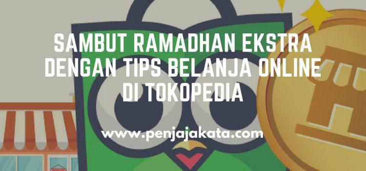 Sambut Ramadhan Ekstra dengan Tips Belanja Online di Tokopedia