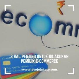 3 Hal Penting untuk Dilakukan Pemilik E-Commerce