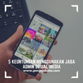 5 Keuntungan Menggunakan Jasa Admin Sosial Media