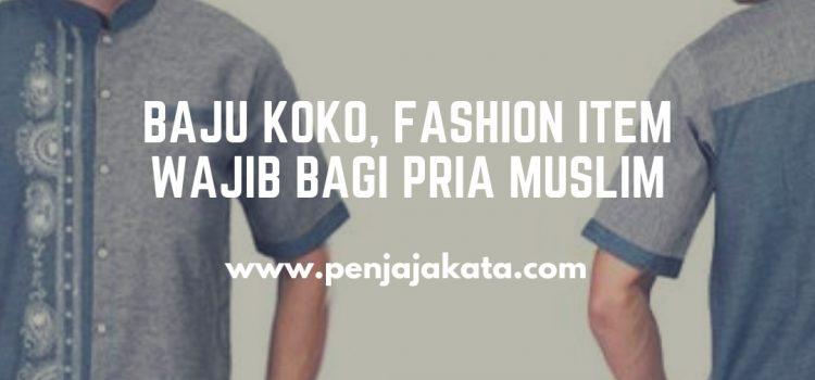 Baju Koko, Fashion Item Wajib bagi Pria Muslim