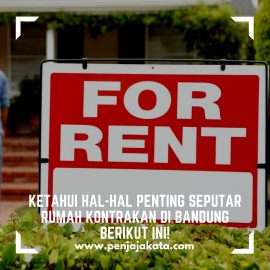 Ketahui Hal-Hal Penting Seputar Rumah Kontrakan di Bandung Berikut Ini!