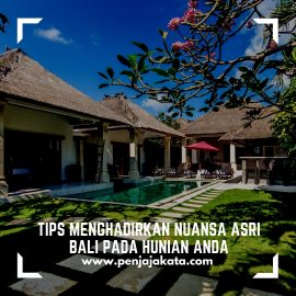 Tips Menghadirkan Nuansa Asri Bali pada Hunian Anda